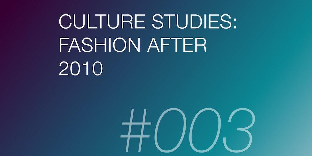 【連載】ビジュアルコミュニケーションをめぐるゲームチェンジ:Culture Studies: Fashion after 2010 #003